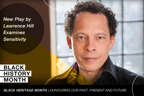 A graphic shows Lawrence Hill with the text New Play by Lawrence Hill Examines Sensitivity